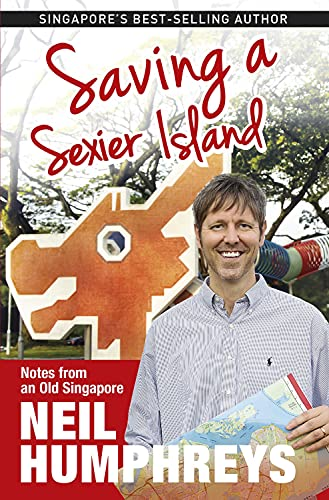 Saving a Sexier Island: Notes from Old Singapore: Humphreys, Neil