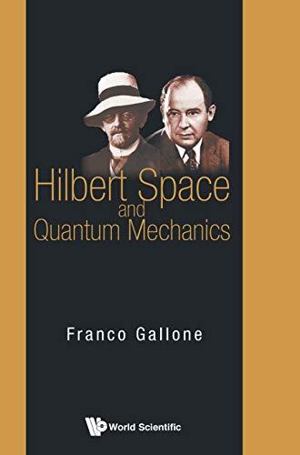 9789814635837: HILBERT SPACE AND QUANTUM MECHANICS