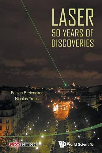 Laser: 50 Years of Discoveries: Bretenaker, Fabien; Treps, Nicolas