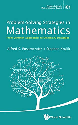 9789814651622: Problem-Solving Strategies in Mathematics: From Common Approaches to Exemplary Strategies (Problem Solving in Mathematics and Beyond)