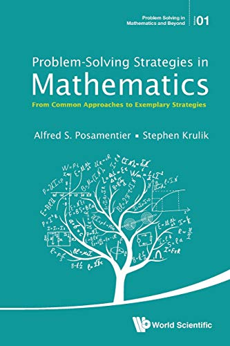 9789814651639: Problem-Solving Strategies in Mathematics: From Common Approaches to Exemplary Strategies (Problem Solving in Mathematics and Beyond)