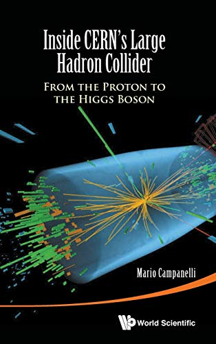 9789814656641: Inside Cern's Large Hadron Collider: From the Proton to the Higgs Boson