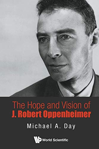 9789814656740: Hope And Vision Of J. Robert Oppenheimer, The
