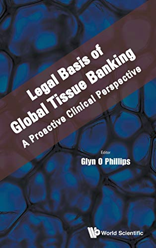 9789814663434: Legal Basis of Global Tissue Banking: A Proactive Clinical Perspective
