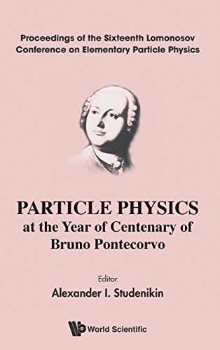 Particle Physics at the Year of Centenary of Bruno Pontecorvo: Proceedings of the Sixteenth ...