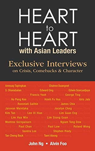 Heart to Heart with Asian Leaders: Exclusive Interviews on Crisis, Comebacks and Character: Ng, ...
