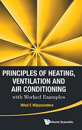 Principles of Heating, Ventilation and Air Conditioning with Worked Examples: Wijeysundera, Nihal E...