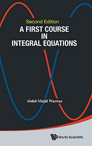 9789814675116: A First Course in Integral Equations