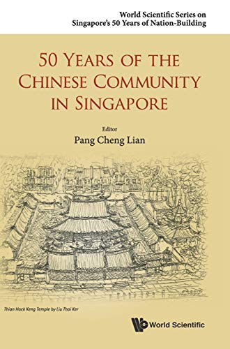 9789814675406: 50 Years of the Chinese Community in Singapore (World Scientific Series on Singapore's 50 Years of Nation-building)