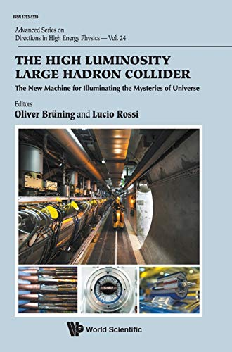 9789814675468: The High Luminosity Large Hadron Collider: The New Machine for Illuminating the Mysteries of Universe (Advanced Series on Directions in High Energy Physics)