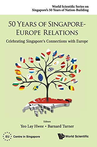 9789814675550: 50 Years of Singapore-Europe Relations: Celebrating Singapore's Connections with Europe (World Scientific Series on Singapore's 50 Years of Nation-building)