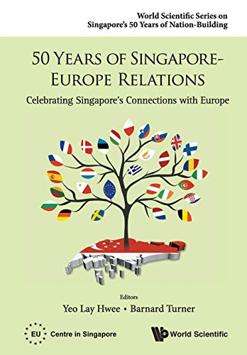 9789814675567: 50 Years of Singapore-Europe Relations: Celebrating Singapore's Connections with Europe (World Scientific Series on Singapore's 50 Years of Nation-Building)