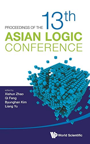 Proceedings of the 13th Asian Logic Conference: 13th Asian Logic Conference (Proceedings of the ...