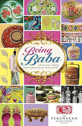 Being Baba: Articles from the Peranakan Magazine: Peranakan Association