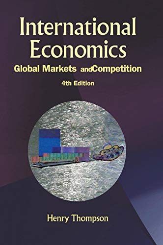 International Economics: Global Markets and Competition: 4th Edition: Henry Thompson
