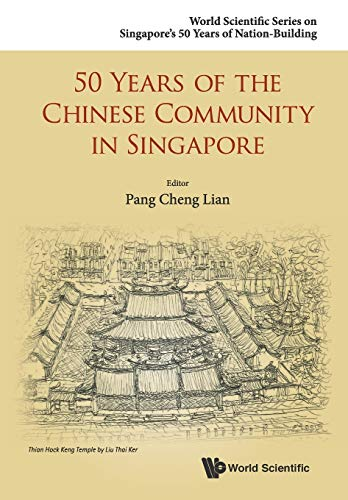 9789814678780: 50 Years of the Chinese Community in Singapore (World Scientific Series on Singapore's 50 Years of Nation-Bu) (World Scientific Series on Singapore's 50 Years of Nation-building)