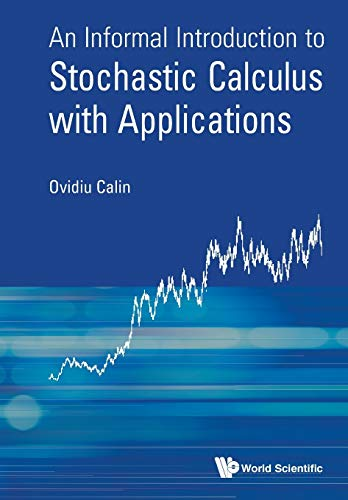 9789814689915: An Informal Introduction to Stochastic Calculus with Applications