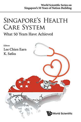 9789814696043: Singapore's Health Care System: What 50 Years Have Achieved (World Scientific Series on Singapore's 50 Years of Nation-Bu) (World Scientific Series on Singapore's 50 Years of Nation-building)