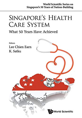 9789814696050: Singapore's Health Care System: What 50 Years Have Achieved (World Scientific Series on Singapore's 50 Years of Nation-Bu) (World Scientific Series on Singapore's 50 Years of Nation Building)