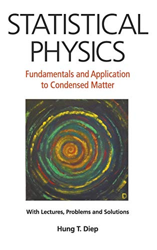 Statistical Physics: Fundamentals and Application to Condensed Matter: Hung T. Diep