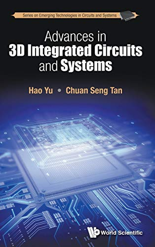 9789814699006: Advances In 3d Integrated Circuits And Systems (Series on Emerging Technologies in Circuits and Systems)