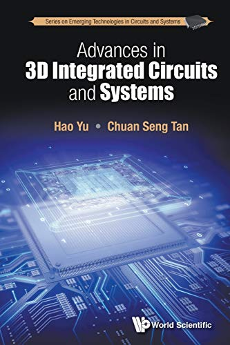9789814699013: Advances In 3d Integrated Circuits And Systems (Series on Emerging Technologies in Circuits and Systems)