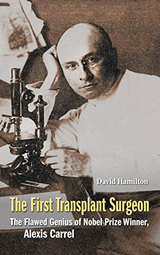 9789814699365: The First Transplant Surgeon: The Flawed Genius of Nobel Prize Winner, Alexis Carrel