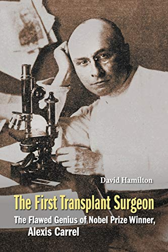 9789814699372: The First Transplant Surgeon: The Flawed Genius of Nobel Prize Winner, Alexis Carrel