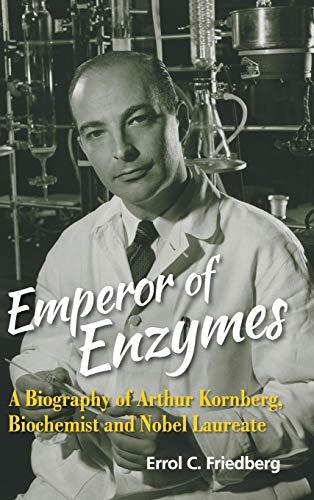 9789814699808: Emperor of Enzymes: A Biography of Arthur Kornberg, Biochemist and Nobel Laureate