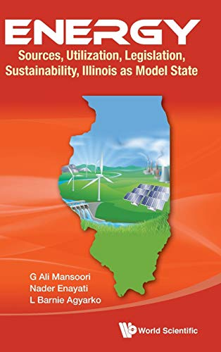 Energy: Sources, Utilization, Legislation, Sustainability, Illinois As Model State: G. Ali Mansoori...