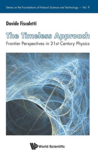 9789814713153: The Timeless Approach: Frontier Perspectives in 21st Century Physics