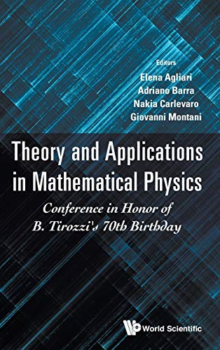 Theory And Applications In Mathematical Physics: In Honor Of B Tirozzi's 70th Birthday: ...