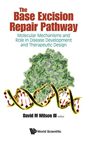 9789814719728: The Base Excision Repair Pathway: Molecular Mechanisms and Role in Disease Development and Therapeutic Design