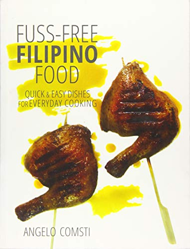 Fuss-free Filipino Food: Quick Easy Dishes for