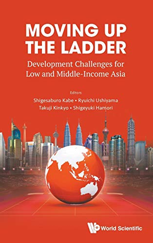 Moving Up the Ladder: Development Challenges for Low & Middle Income Asia