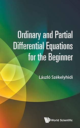 9789814723985: Ordinary and Partial Differential Equations for the Beginner