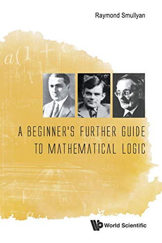 9789814725729: A Beginner's Further Guide to Mathematical Logic