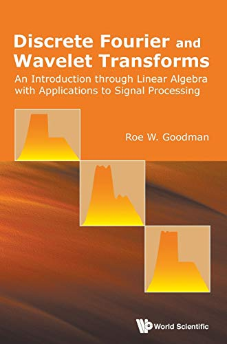 9789814725767: Discrete Fourier and Wavelet Transforms: An Introduction Through Linear Algebra with Applications to Signal Processing