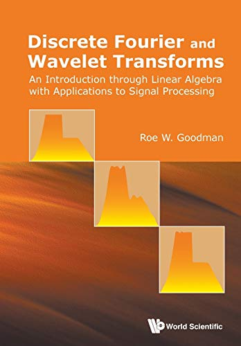 9789814725774: Discrete Fourier and Wavelet Transforms: An Introduction Through Linear Algebra with Applications to Signal Processing