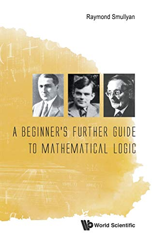 9789814730990: A Beginner's Further Guide to Mathematical Logic