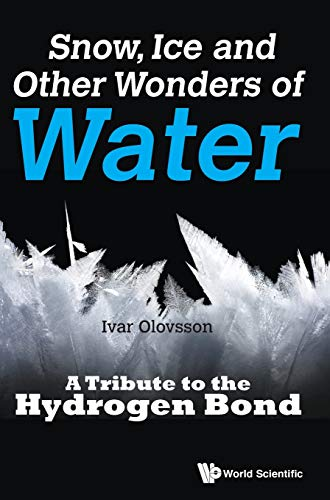 9789814749350: Snow, Ice and Other Wonders of Water: A Tribute to the Hydrogen Bond
