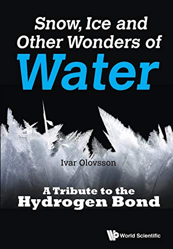 9789814749367: Snow, Ice And Other Wonders Of Water: A Tribute To The Hydrogen Bond