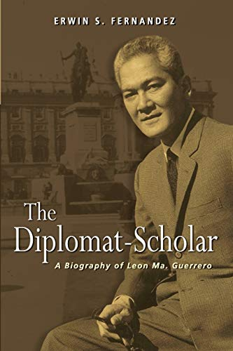 The Diplomat-Scholar: A Biography of Leon Ma. Guerrero: Iseas-Yusof Ishak Institute