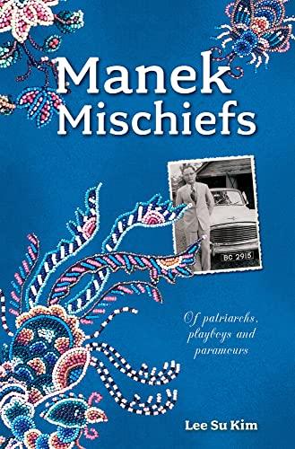 Manek Mischiefs: Of Patriarchs, Playboys and Paramours: Su Kim Lee