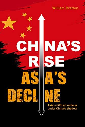 William Bratton, China`s Rise, Asia`s Decline