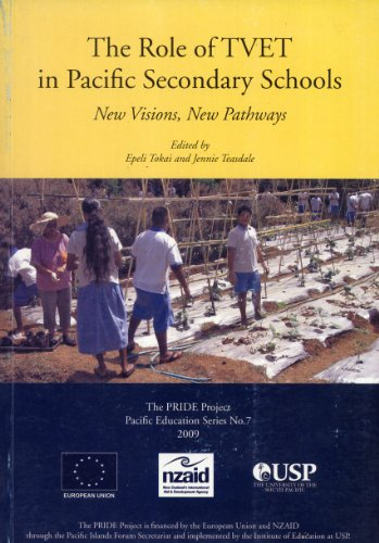 The Role of TVET in Pacific Secondary Schools: New Visions, New Pathways: Epeli Tokai, Jennie ...