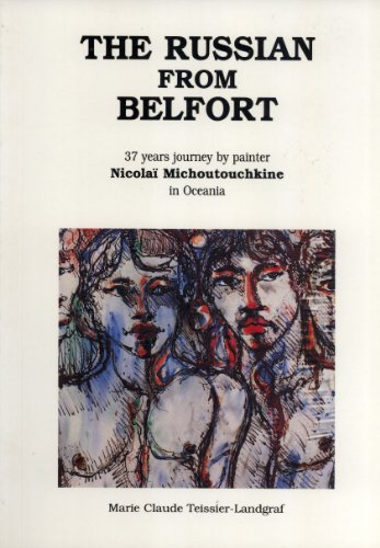 9789820201002: The Russian From Belfort: 37 Years Journey By Painter Nicolai Michoutouchkine in Oceania