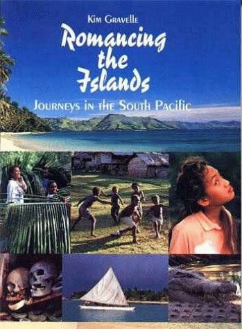 Romancing the Islands: Journeys in the South Pacific: Gravelle, Kim