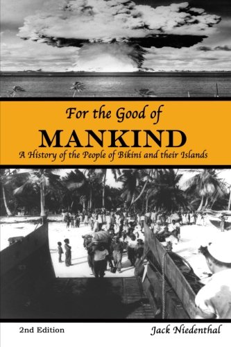 9789829050021: For the Good of Mankind: A History of the People of Bikini and their Islands (Second Edition)
