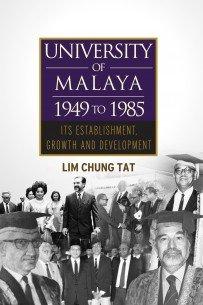 9789831005804: University Of Malaya 1949 To 1985: Its Establishment,Growth And Development